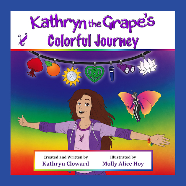Kathryn the Grape's Colorful Journey by Kathryn Cloward