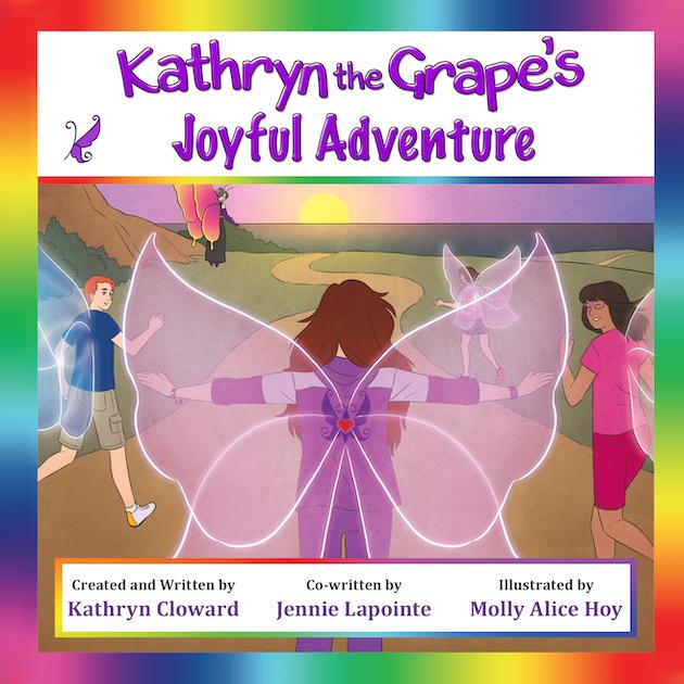 Kathryn the Grape's Joyful Adventure by Kathryn Cloward