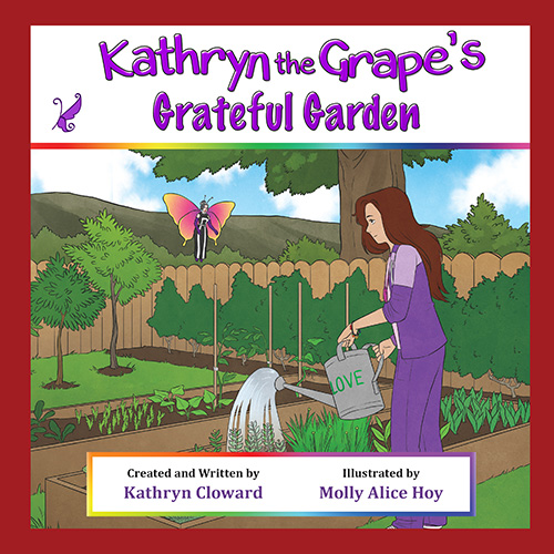 Kathryn the Grape's Grateful Garden by Kathryn Cloward