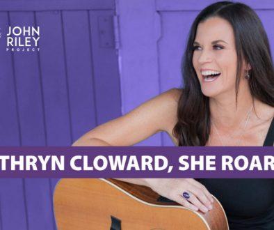 Kathryn Cloward She Roared on John Riley Project